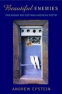 Ebook in inglese Beautiful Enemies: Friendship and Postwar American Poetry Epstein, Andrew