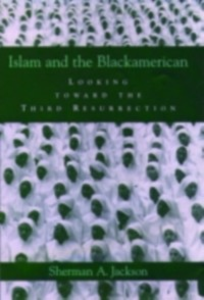 Ebook in inglese Islam and the Blackamerican: Looking Toward the Third Resurrection Jackson, Sherman A.