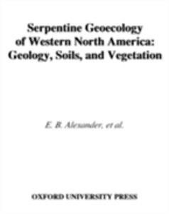 Ebook in inglese Serpentine Geoecology of Western North America: Geology, Soils, and Vegetation Alexander, Earl B. , Coleman, Robert G. , Keeler-Wolfe, Todd