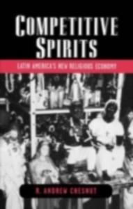 Ebook in inglese Competitive Spirits: Latin America's New Religious Economy Chesnut, R. Andrew
