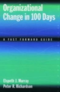 Ebook in inglese Organizational Change in 100 Days: A Fast Forward Guide Murray, Elspeth J. , Richardson, Peter R.