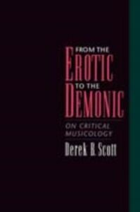 Ebook in inglese From the Erotic to the Demonic: On Critical Musicology Scott, Derek B.