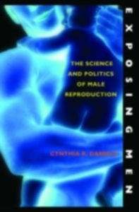 Ebook in inglese Exposing Men The Science and Politics of Male Reproduction R, DANIELS CYNTHIA