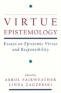 Ebook in inglese Virtue Epistemology: Essays in Epistemic Virtue and Responsibility