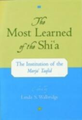 Most Learned of the Shi`a: The Institution of the Marja` Taqlid