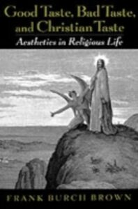 Ebook in inglese Good Taste, Bad Taste, and Christian Taste: Aesthetics in Religious Life Brown, Frank Burch