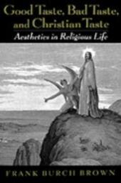 Good Taste, Bad Taste, and Christian Taste: Aesthetics in Religious Life