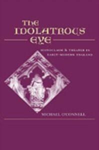 Foto Cover di Idolatrous Eye: Iconoclasm and Theater in Early-Modern England, Ebook inglese di Michael O'Connell, edito da Oxford University Press