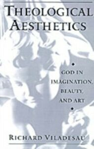 Ebook in inglese Theological Aesthetics: God in Imagination, Beauty, and Art Viladesau, Richard