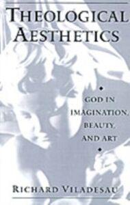 Foto Cover di Theological Aesthetics: God in Imagination, Beauty, and Art, Ebook inglese di Richard Viladesau, edito da Oxford University Press