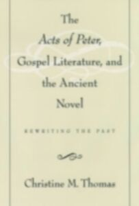 Ebook in inglese Acts of Peter, Gospel Literature, and the Ancient Novel: Rewriting the Past Thomas, Christine M.
