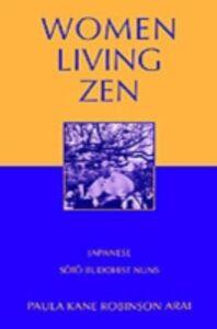 Foto Cover di Women Living Zen: Japanese Soto Buddhist Nuns, Ebook inglese di Paula Kane Robinson Arai, edito da Oxford University Press