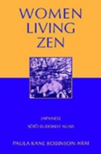 Ebook in inglese Women Living Zen: Japanese Soto Buddhist Nuns Arai, Paula Kane Robinson