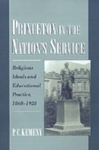 Ebook in inglese Princeton in the Nation's Service: Religious Ideals and Educational Practice, 1868-1928 Kemeny, P. C.
