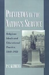 Princeton in the Nation's Service: Religious Ideals and Educational Practice, 1868-1928