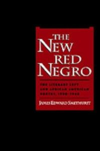 Ebook in inglese New Red Negro: The Literary Left and African American Poetry, 1930-1946 Smethurst, James Edward