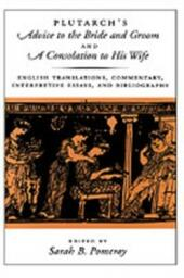 Plutarch's Advice to the Bride and Groom and A Consolation to His Wife: English Translations, Commentary, Interpretive Essays, and Bibliography