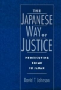 Foto Cover di Japanese Way of Justice: Prosecuting Crime in Japan, Ebook inglese di David T. Johnson, edito da Oxford University Press