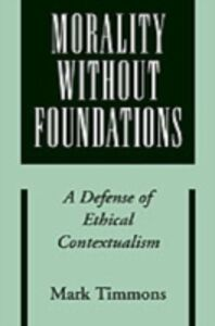 Ebook in inglese Morality without Foundations: A Defense of Ethical Contextualism Timmons, Mark