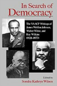 Ebook in inglese In Search of Democracy: The NAACP Writings of James Weldon Johnson, Walter White, and Roy Wilkins (1920-1977) Wilson, Sondra Kathryn