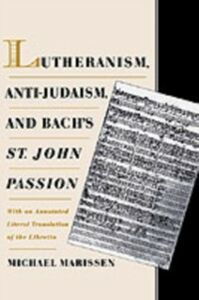 Ebook in inglese Lutheranism, Anti-Judaism, and Bach's St. John Passion: With an Annotated Literal Translation of the Libretto Marissen, Michael