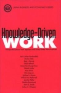 Ebook in inglese Knowledge-Driven Work: Unexpected Lessons from Japanese and United States Work Practices Barrett, Betty J. , Inaba, Takashi , Ishino, Iwao , Nitta, Michio