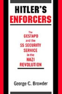 Ebook in inglese Hitler's Enforcers: The Gestapo and the SS Security Service in the Nazi Revolution Browder, George C.