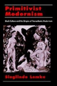 Ebook in inglese Primitivist Modernism: Black Culture and the Origins of Transatlantic Modernism Lemke, Sieglinde