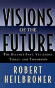 Ebook in inglese Visions of the Future The Distant Past, Yesterday, Today, Tomorrow ROBERT, HEILBRONER