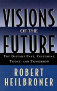 Foto Cover di Visions of the Future The Distant Past, Yesterday, Today, Tomorrow, Ebook inglese di HEILBRONER ROBERT, edito da Oxford University Press