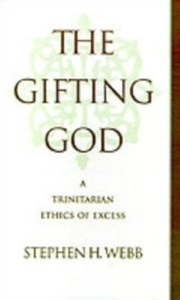 Ebook in inglese Gifting God: A Trinitarian Ethics of Excess Webb, Stephen H.