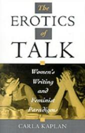 Erotics of Talk: Women's Writing and Feminist Paradigms