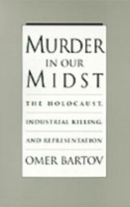 Ebook in inglese Murder in Our Midst: The Holocaust, Industrial Killing, and Representation Bartov, Omer