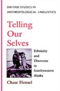 Foto Cover di Telling Our Selves: Ethnicity and Discourse in Southwestern Alaska, Ebook inglese di Chase Hensel, edito da Oxford University Press