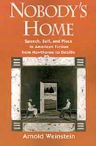 Ebook in inglese Nobody's Home: Speech, Self, and Place in American Fiction from Hawthorne to DeLillo Weinstein, Arnold