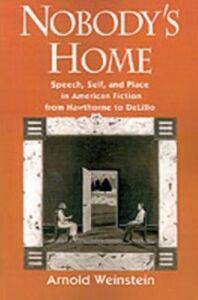 Foto Cover di Nobody's Home: Speech, Self, and Place in American Fiction from Hawthorne to DeLillo, Ebook inglese di Arnold Weinstein, edito da Oxford University Press