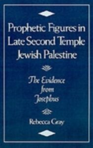 Ebook in inglese Prophetic Figures in Late Second Temple Jewish Palestine: The Evidence from Josephus Gray, Rebecca