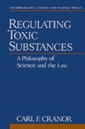 Regulating Toxic Substances: A Philosophy of Science and the Law