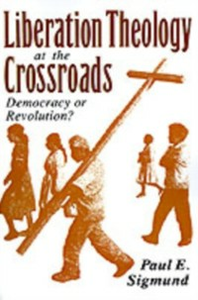 Ebook in inglese Liberation Theology at the Crossroads: Democracy or Revolution? Sigmund, Paul E.