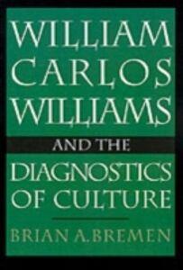 Foto Cover di William Carlos Williams and the Diagnostics of Culture, Ebook inglese di Brian Bremen A., edito da Oxford University Press
