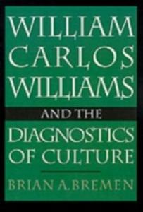 Ebook in inglese William Carlos Williams and the Diagnostics of Culture Bremen A., Brian
