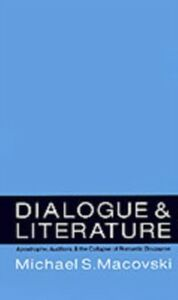 Ebook in inglese Dialogue and Literature: Apostrophe, Auditors, and the Collapse of Romantic Discourse Macovski, Michael