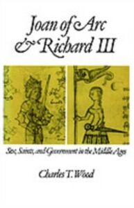 Ebook in inglese Joan of Arc and Richard III: Sex, Saints, and Government in the Middle Ages Wood, Charles T.