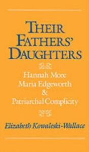 Ebook in inglese Their Fathers' Daughters: Hannah More, Maria Edgeworth, and Patriarchal Complicity Kowaleski-Wallace, Elizabeth