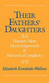 Their Fathers'Daughters: Hannah More, Maria Edgeworth, and Patriarchal Complicity
