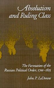 Ebook in inglese Absolutism and Ruling Class: The Formation of the Russian Political Order, 1700-1825 LeDonne, John P.