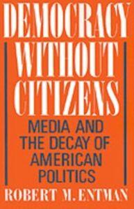 Foto Cover di Democracy without Citizens: Media and the Decay of American Politics, Ebook inglese di Robert M. Entman, edito da Oxford University Press