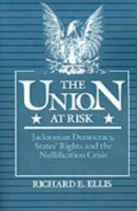 Ebook in inglese Union at Risk:Jacksonian Democracy, States' Rights and the Nullification Crisis Ellis, Richard E.