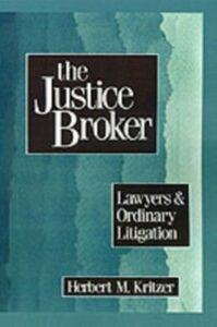 Ebook in inglese Justice Broker: Lawyers and Ordinary Litigation Kritzer, Herbert M.