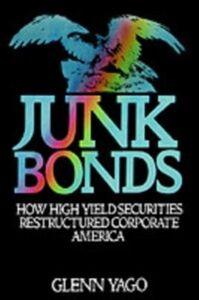 Ebook in inglese Junk Bonds: How High Yield Securities Restructured Corporate America Yago, Glenn